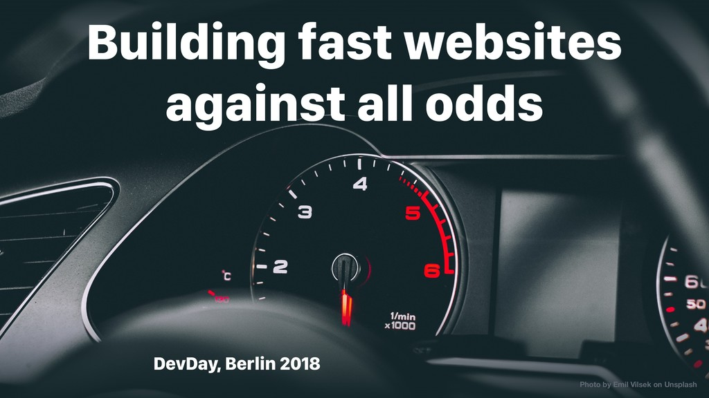DevDay, Berlin 2018 Building fast websites agai...