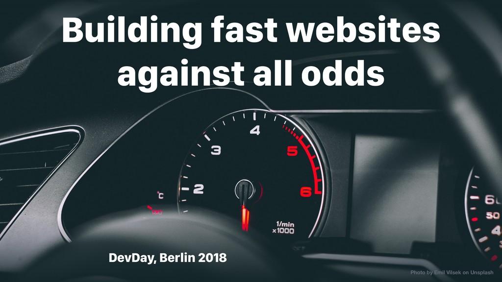 DevDay, Berlin 2018 Building fast websites agai...
