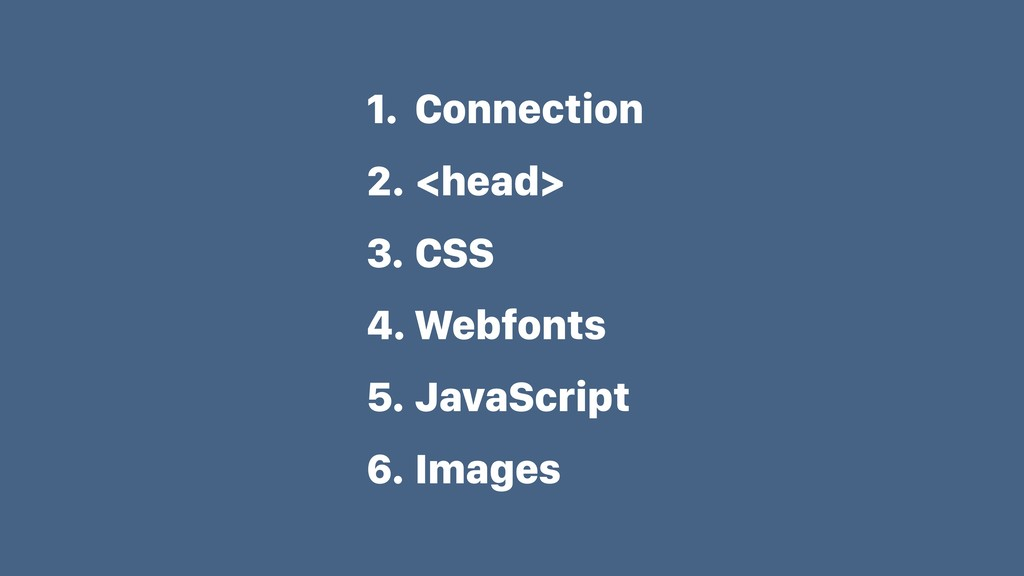 1. Connection 2. <head> 3. CSS 4. Webfonts 5. J...