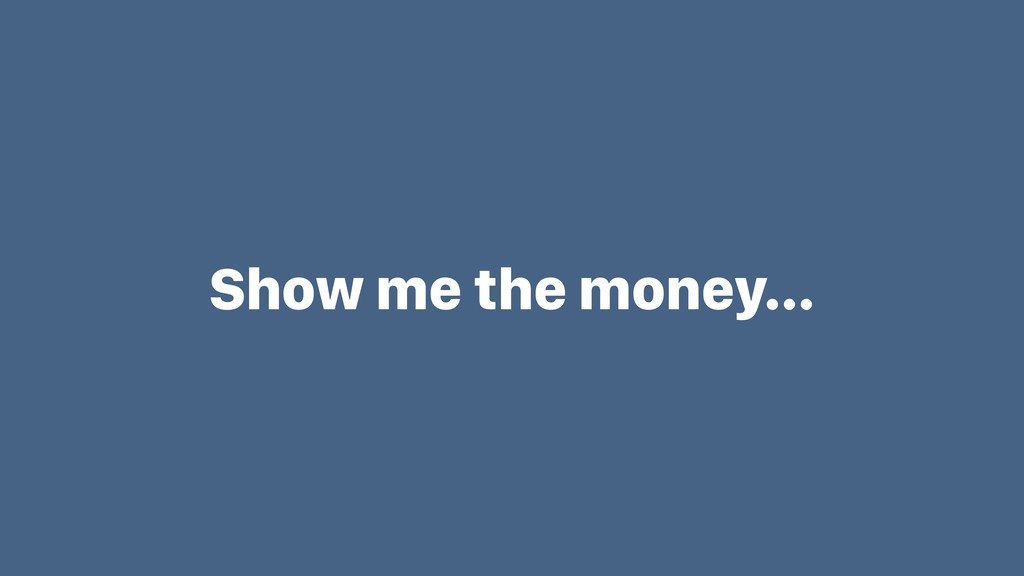 Show me the money…
