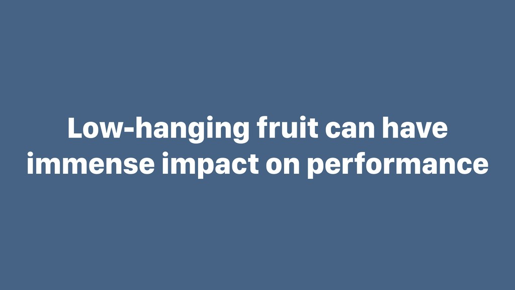 Low-hanging fruit can have immense impact on pe...