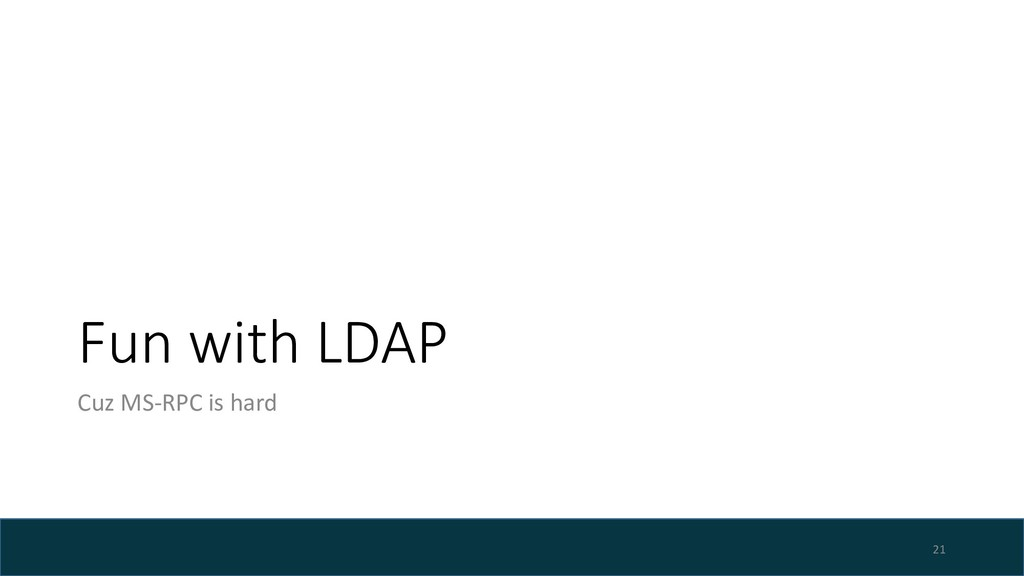 Fun with LDAP Cuz MS-RPC is hard 21