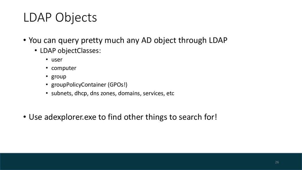 LDAP Objects • You can query pretty much any AD...