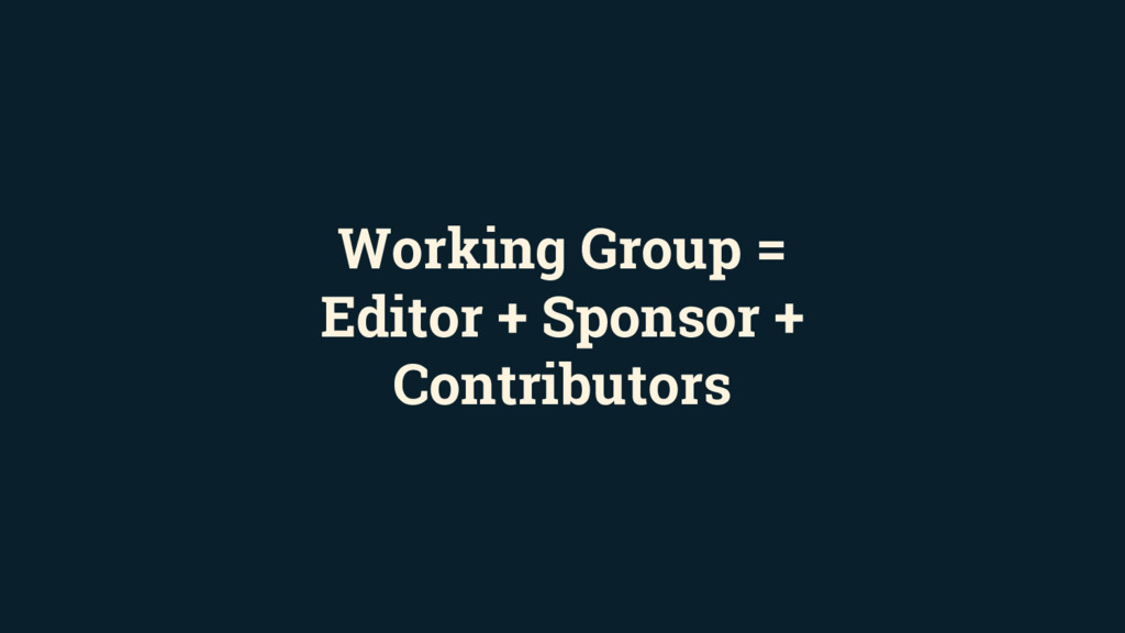 Working Group = Editor + Sponsor + Contributors