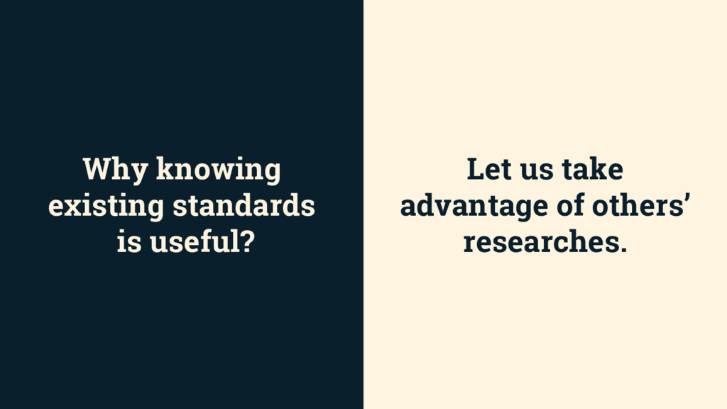 Why knowing existing standards is useful? Let u...