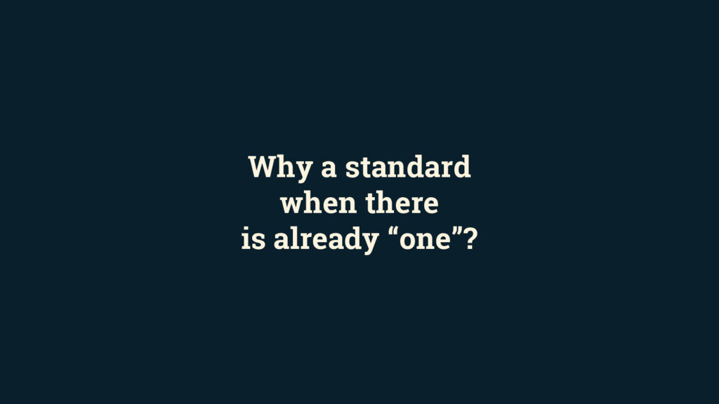 "Why a standard when there is already ""one""?"