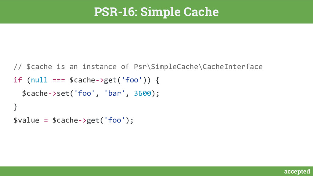 accepted PSR-16: Simple Cache // $cache is an i...