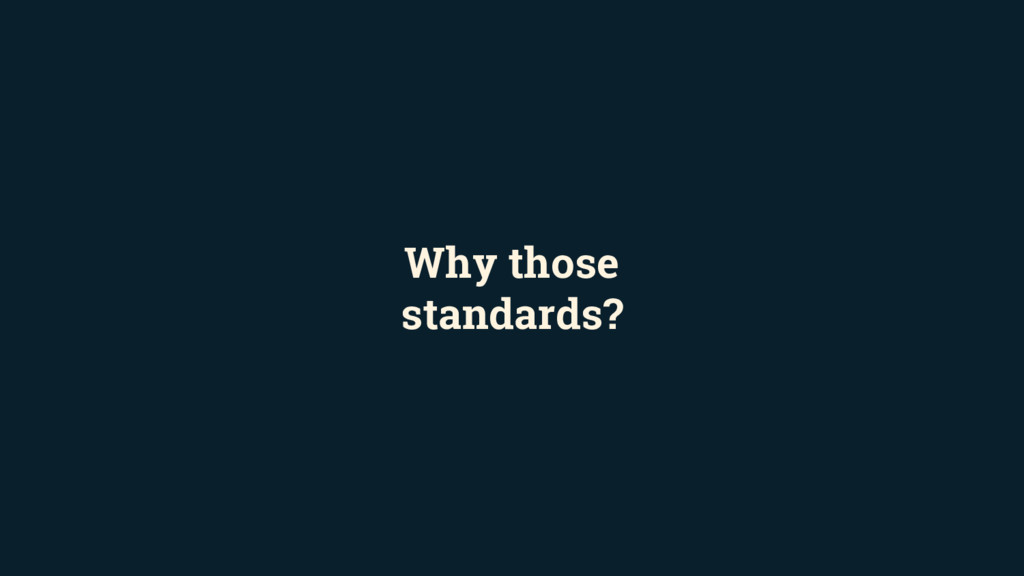 Why those standards?
