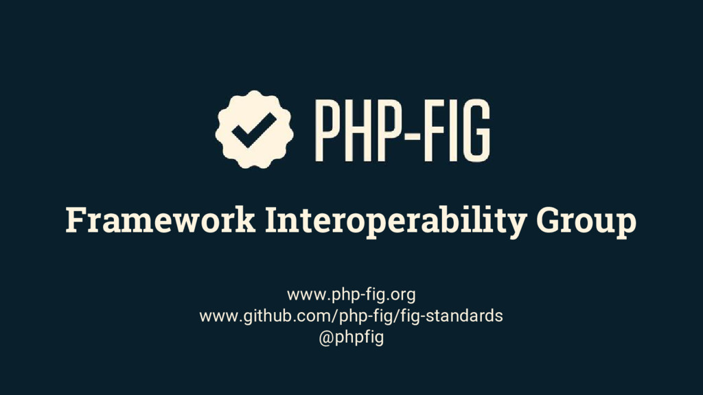 Framework Interoperability Group www.php-fig.or...