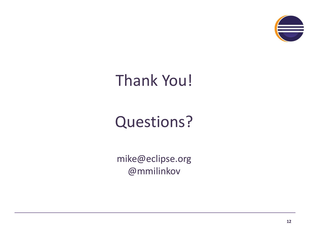 Thank You! Questions? mike@eclipse.org @mmilink...