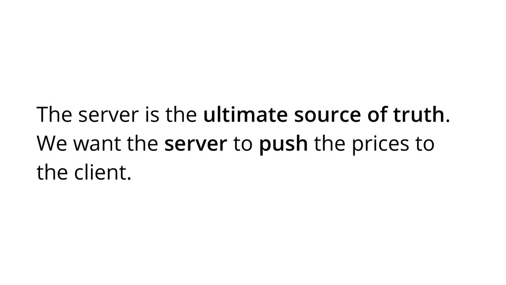 The server is the ultimate source of truth. We ...