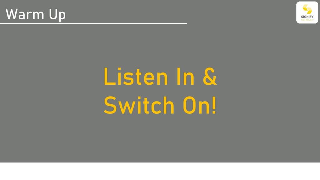 Warm Up Listen In & Switch On!