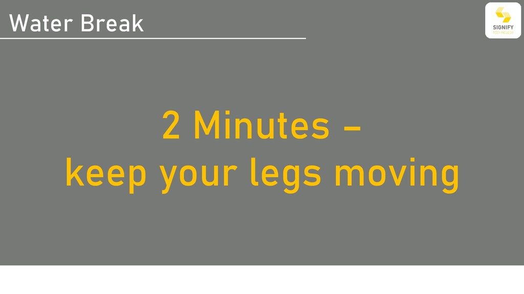 Water Break 2 Minutes – keep your legs moving