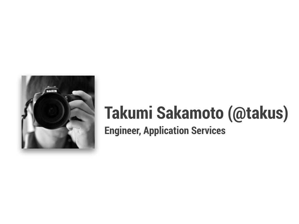 Takumi Sakamoto (@takus) Engineer, Application ...