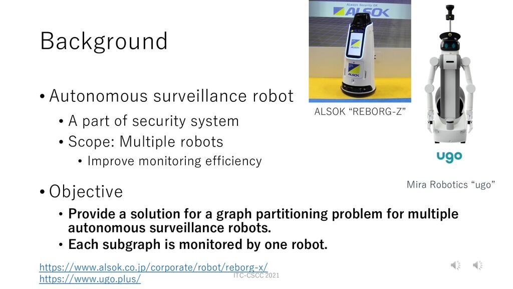 Background • Autonomous surveillance robot • A ...