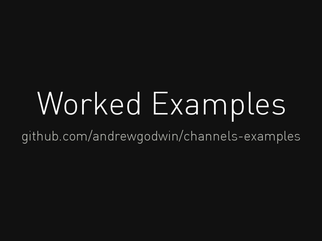 Worked Examples github.com/andrewgodwin/channel...