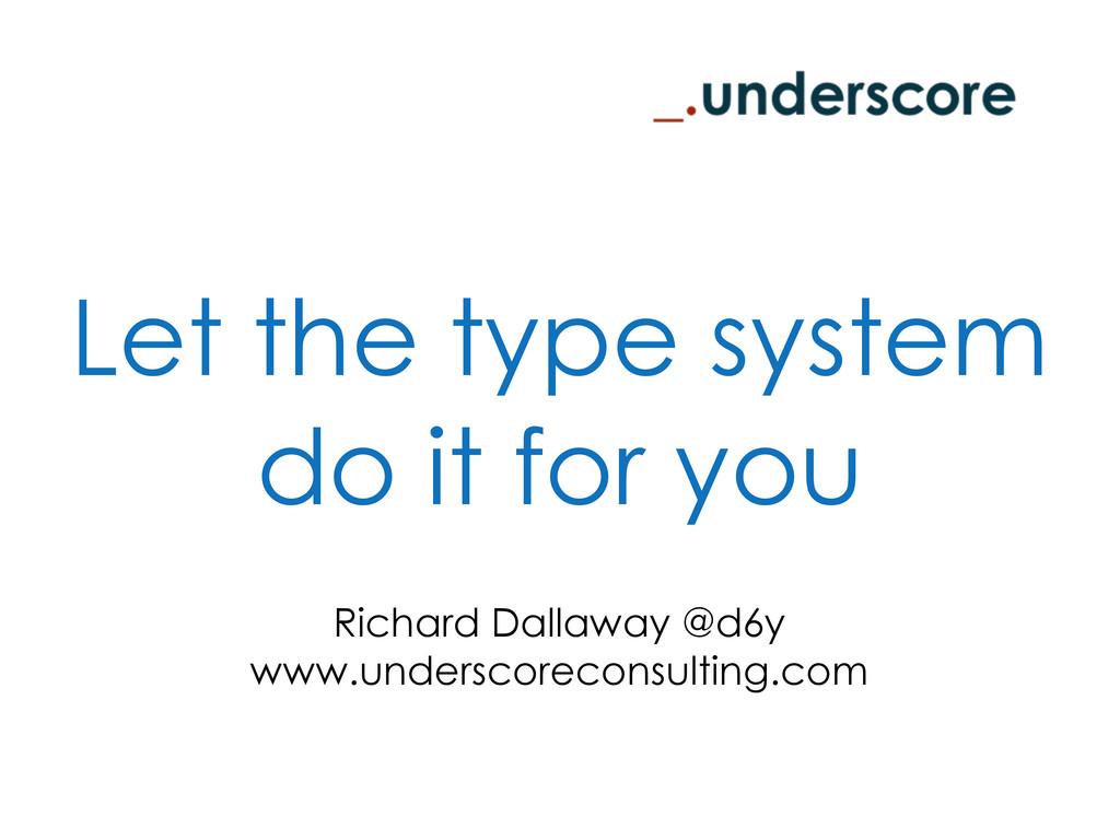 Richard Dallaway @d6y www.underscoreconsulting....
