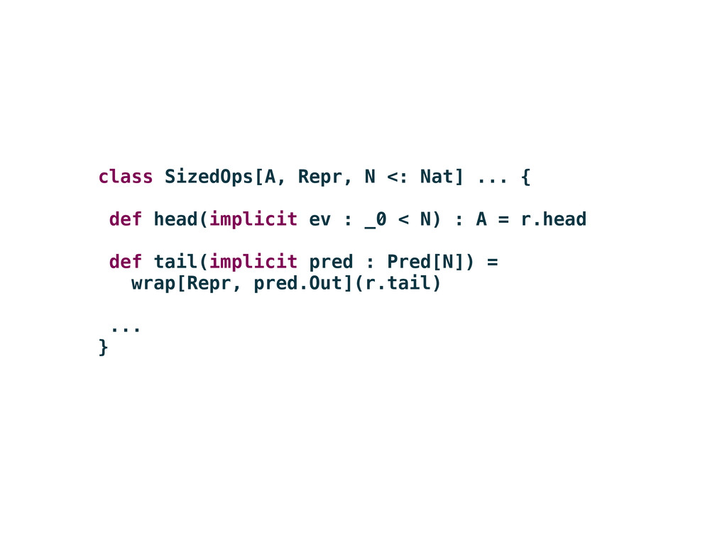 class SizedOps[A, Repr, N <: Nat] ... { def hea...