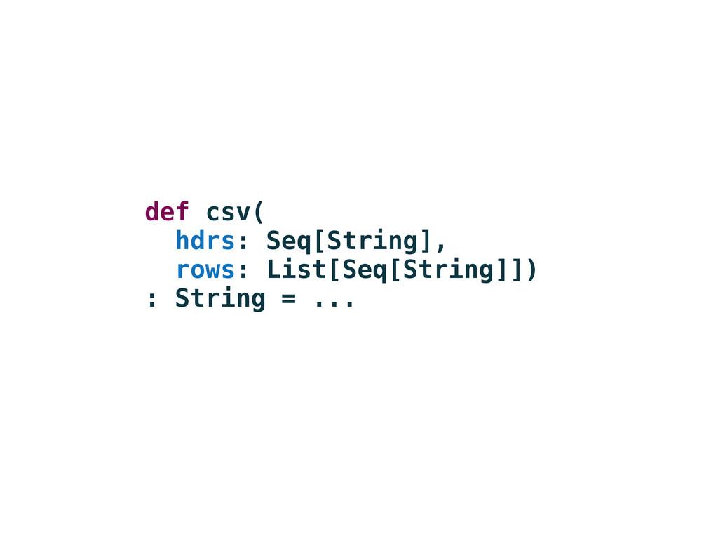 def csv( hdrs: Seq[String], rows: List[Seq[Stri...