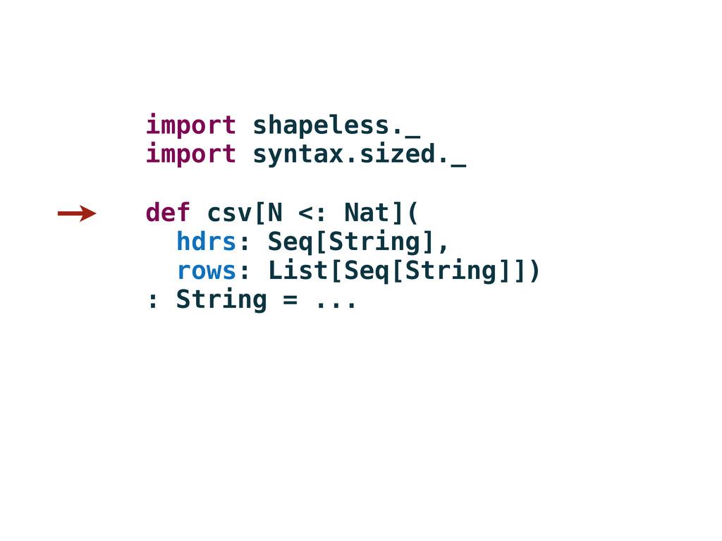 def csv[N <: Nat]( hdrs: Seq[String], rows: Lis...