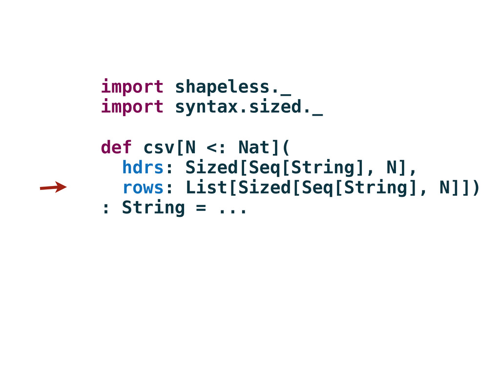 def csv[N <: Nat]( hdrs: Sized[Seq[String], N],...