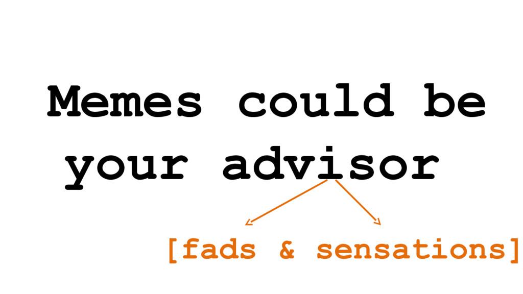 Memes could be your advisor [fads & sensations]