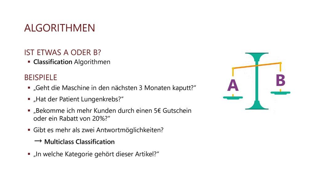 ALGORITHMEN IST ETWAS A ODER B? ▪ Classificatio...