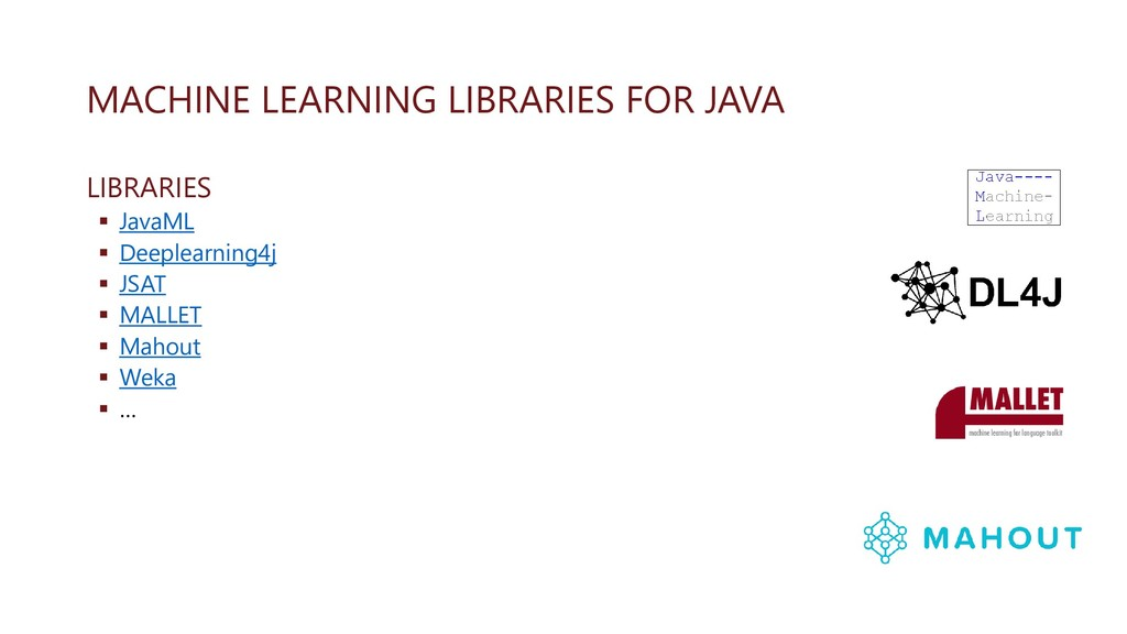 MACHINE LEARNING LIBRARIES FOR JAVA LIBRARIES ▪...