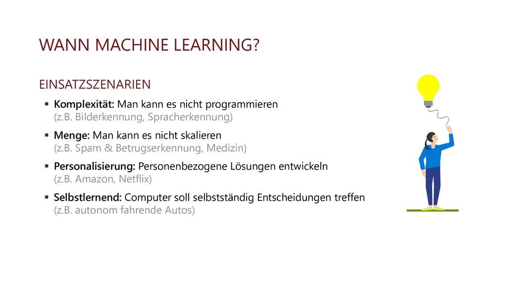 WANN MACHINE LEARNING? EINSATZSZENARIEN ▪ Kompl...