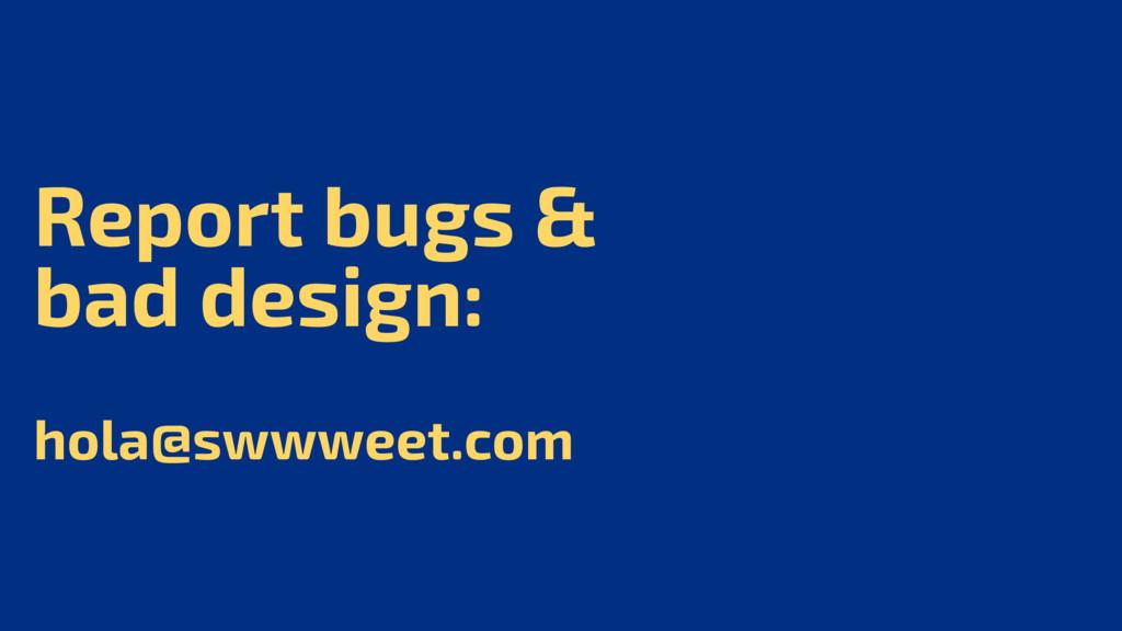 Report bugs & bad design: hola@swwweet.com