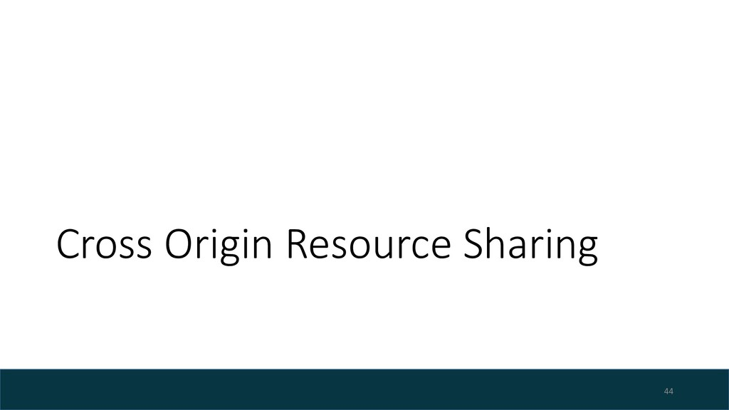 Cross Origin Resource Sharing 44