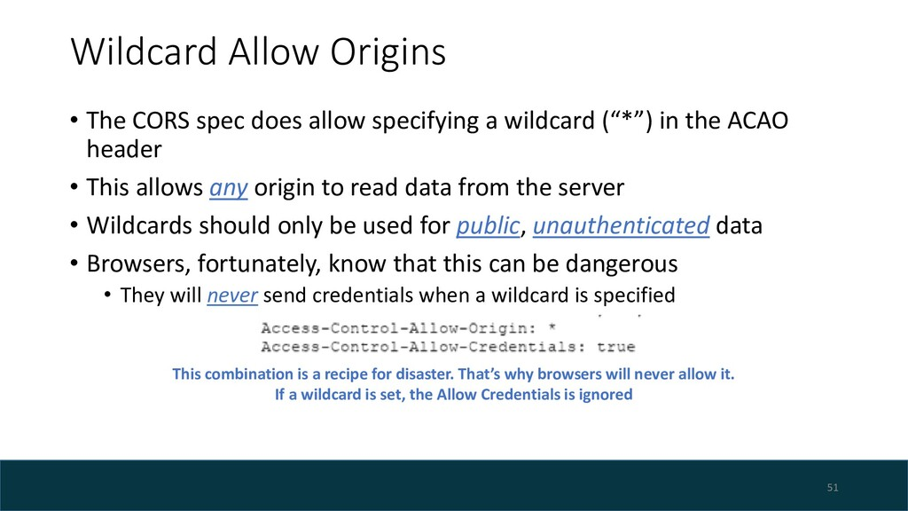 Wildcard Allow Origins • The CORS spec does all...