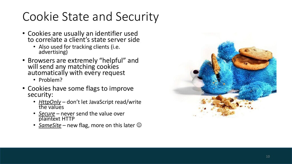 Cookie State and Security • Cookies are usually...