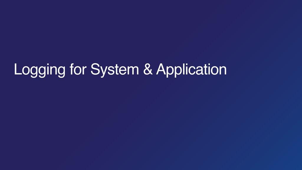 Logging for System & Application