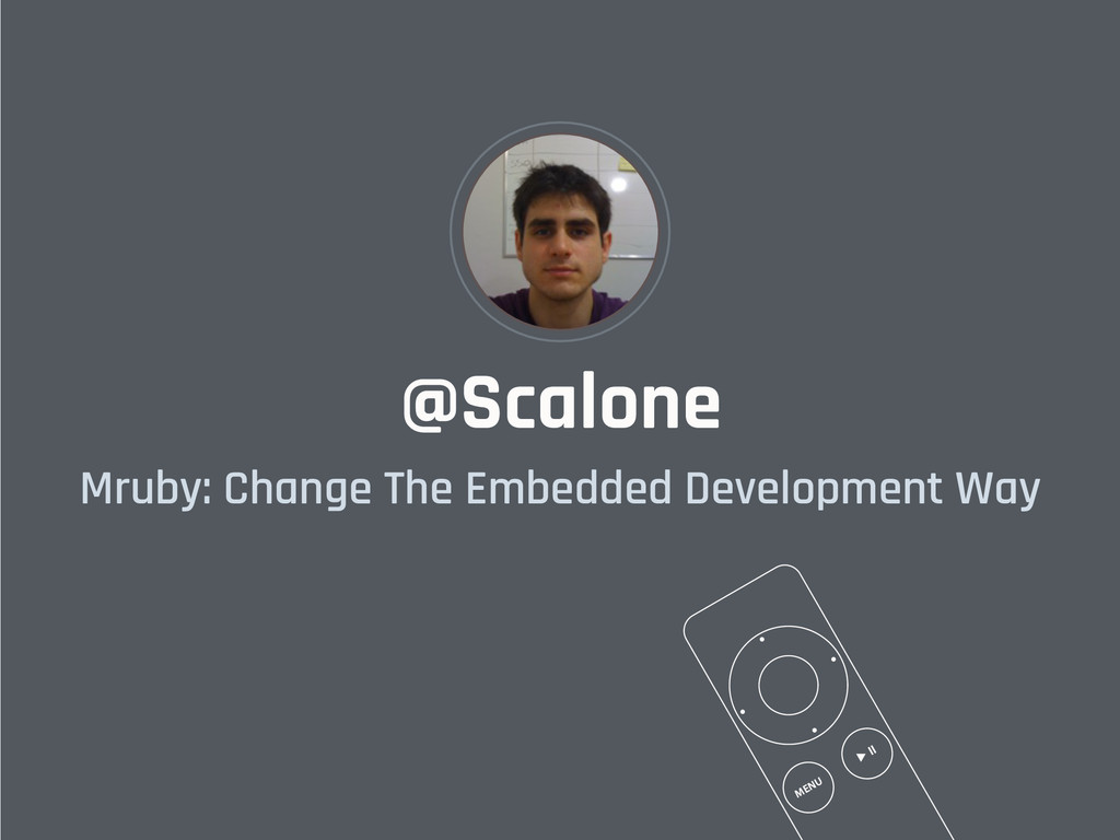 @Scalone Mruby: Change The Embedded Development...