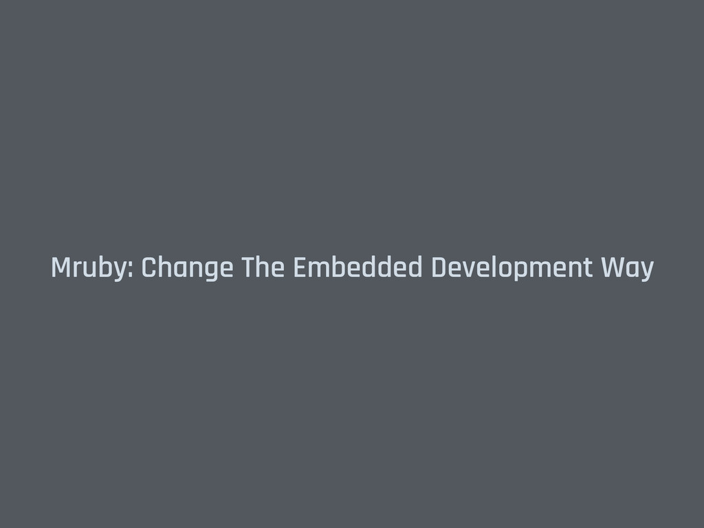Mruby: Change The Embedded Development Way