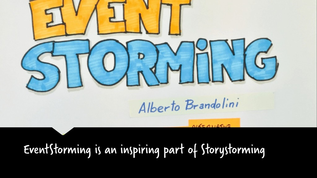 EventStorming is an inspiring part of Storystor...