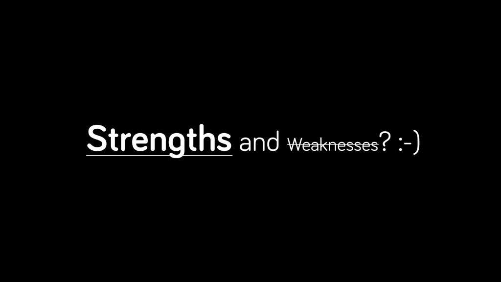 Strengths and Weaknesses? :-)
