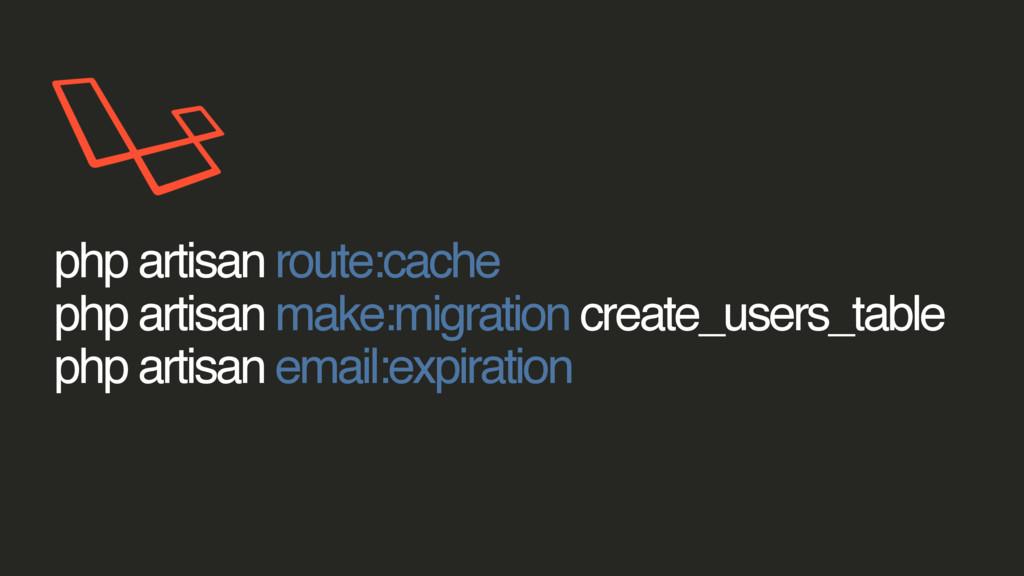 php artisan route:cache php artisan make:migrat...