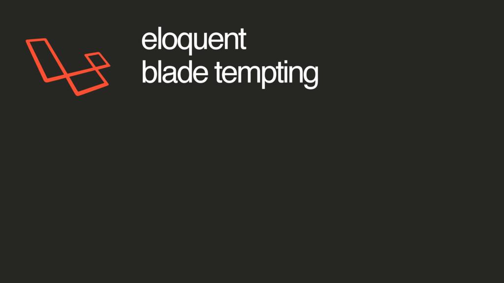 eloquent blade tempting
