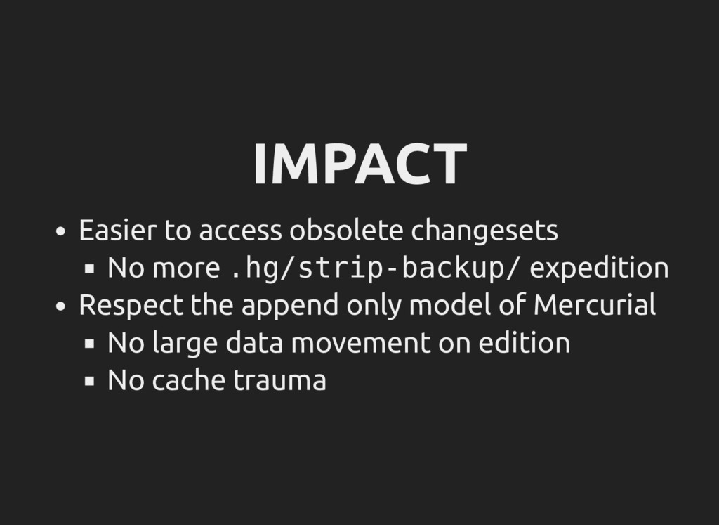 IMPACT Easier to access obsolete changesets No ...