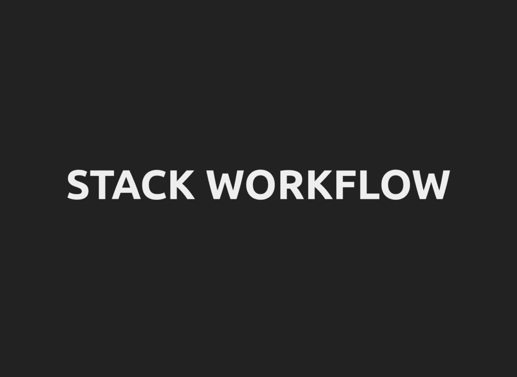 STACK WORKFLOW