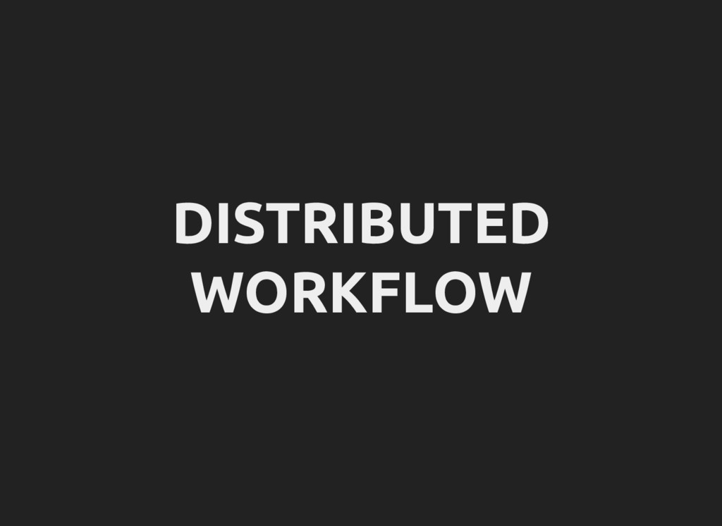 DISTRIBUTED WORKFLOW