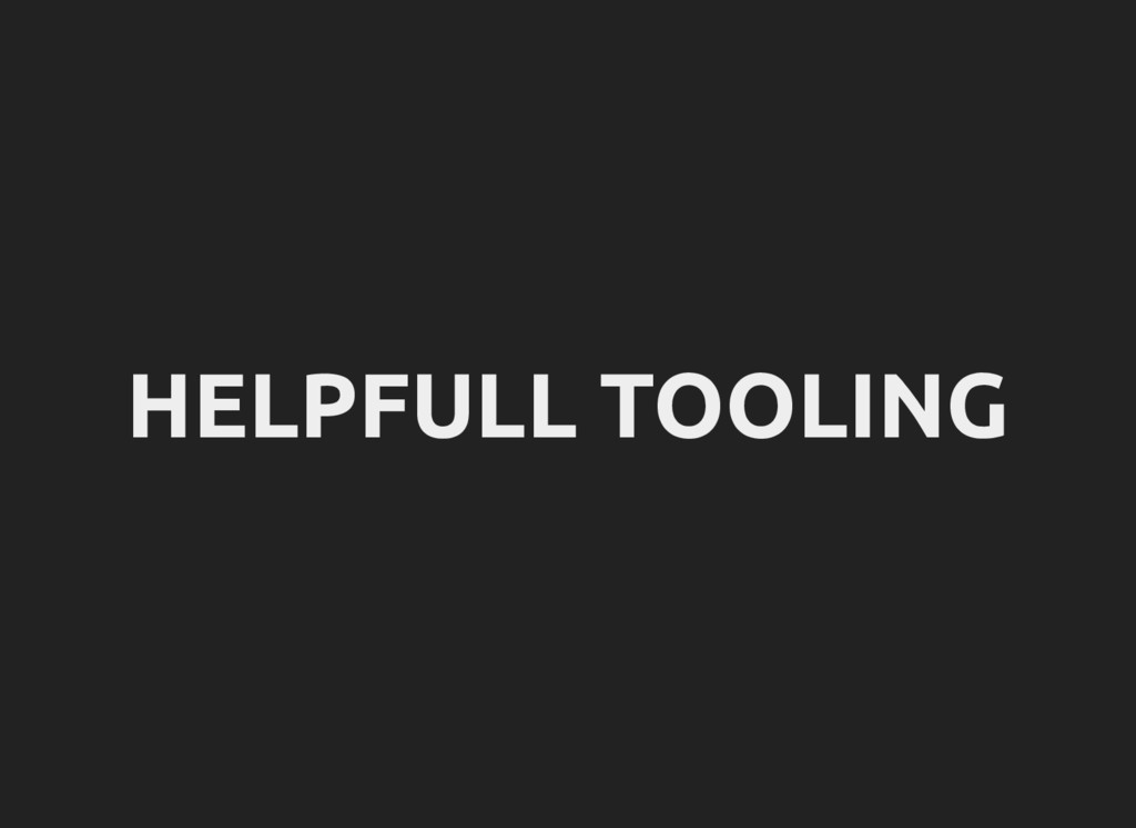 HELPFULL TOOLING
