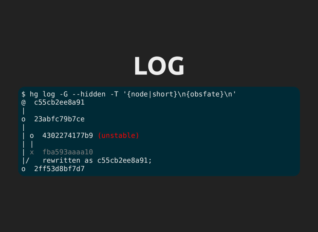 LOG $ hg log -G --hidden -T '{node|short}\n{obs...