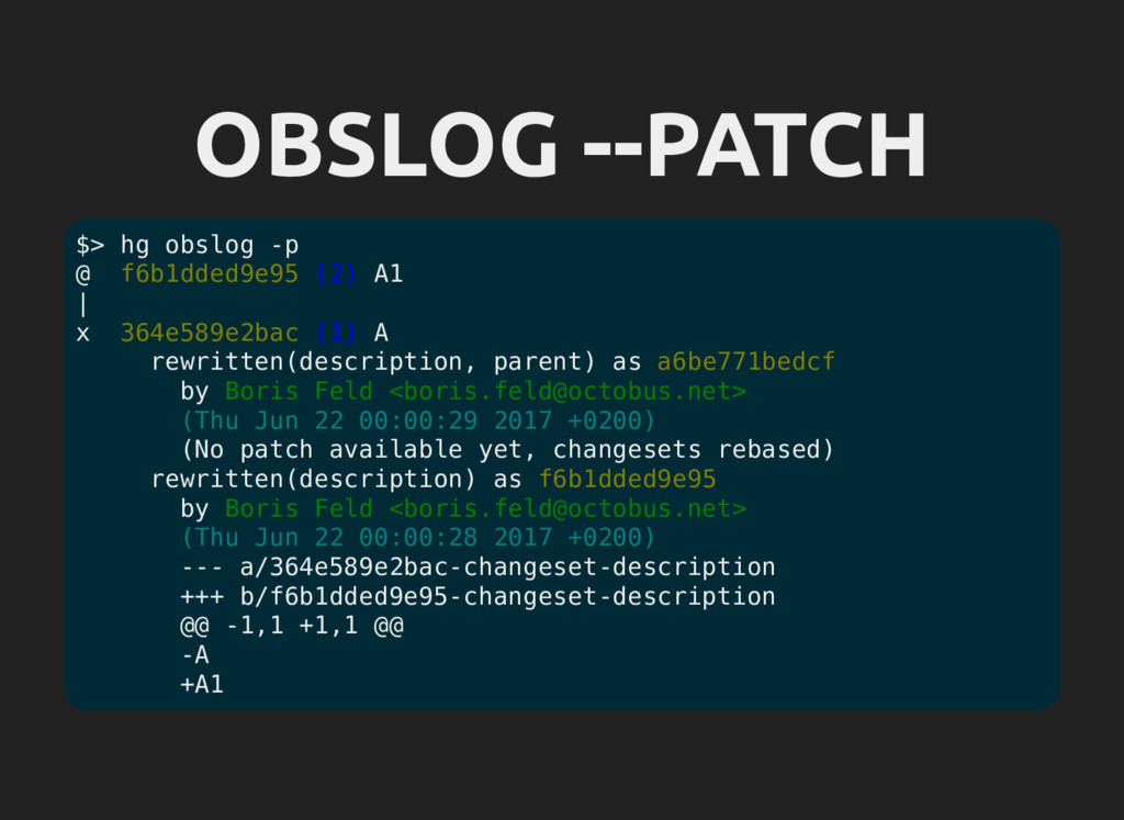 OBSLOG --PATCH $> hg obslog -p @ f6b1dded9e95 (...