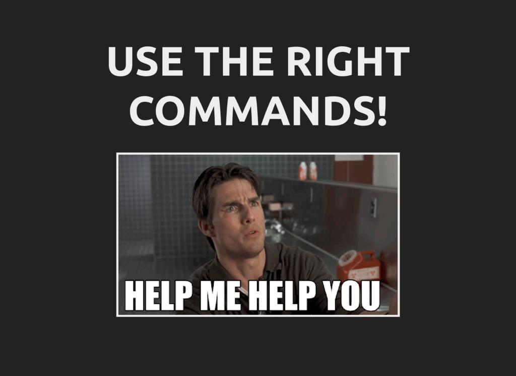 USE THE RIGHT COMMANDS!