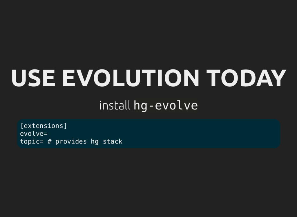 USE EVOLUTION TODAY install hg-evolve [extensio...