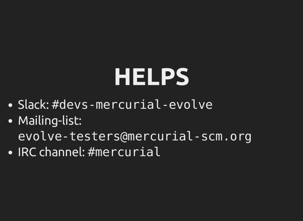HELPS Slack: #devs-mercurial-evolve Mailing-lis...