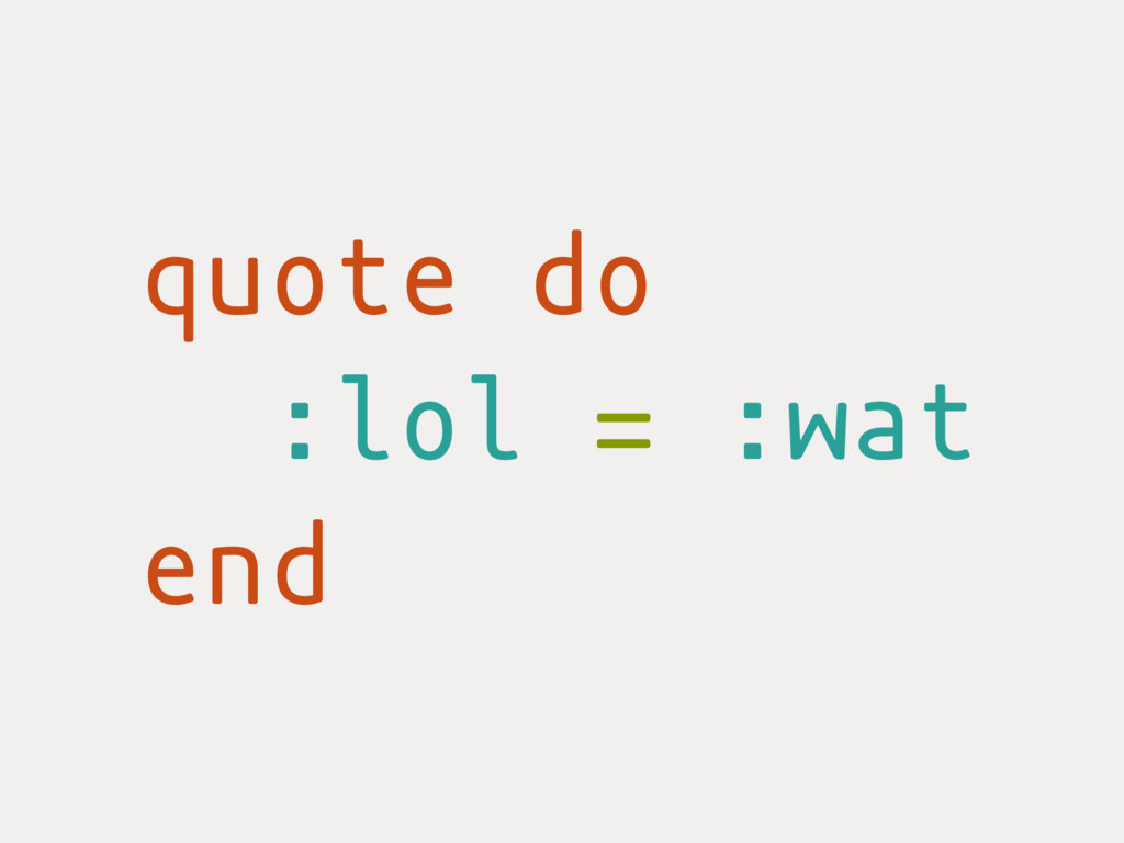 quote do :lol = :wat end